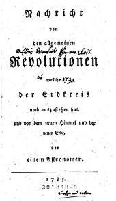 Nachricht von den allgemeinen Revolutionen welche der Erdkreis noch auszustehen hat: und von dem neuen Himmel und der neuen Erde, Band 1
