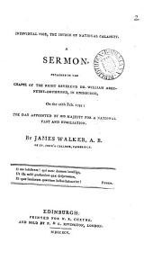 Individual Vice, the Source of National Calamity. A Sermon, Preached in the Chapel of the Right Reverend Mr. William Abernethy-Drummond, in Edinburgh, on the 26th Feb. 1795; ... By James Walker, ...