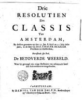 Drie resolutien des classis van Amsterdam, by deselve genomen op den 22. jan. 8. april en 21. july deses jaars, in de sake van Balthasar Bekker predikant tot Amsterdam, betreffende sijn boek De Betoverde Weereld. Waarby gevoegd zijn enige reflexien van onbekende hand den auteur daar over toegesonden