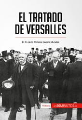 El Tratado de Versalles: El fin de la Primera Guerra Mundial