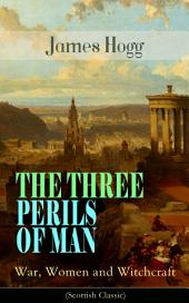 THE THREE PERILS OF MAN: War, Women and Witchcraft (Scottish Classic): Historical Novel - Incredible Tale of Fantasy, Humor and Magic