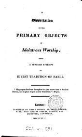 A dissertation on the primary objects of idolatrous worship [by S.R. Maitland].