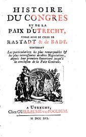 Histoire du Congrès et de la Paix d'Utrecht comme aussi celle de Rastadt et de Bade