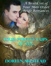Four Perfect Cups of Tea: A Boxed Set of Four Mail Order Bride Romances