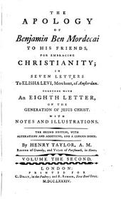 The Apology Of Benjamin Ben Mordecai To His Friends, For Embracing Christianity: In Seven Letters To Elisha Levi, Merchant, of Amsterdam. Together With An Eighth Letter, On The Generation Of Jesus Christ. With Notes And Illustrations, Volume 2