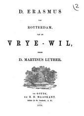 Van de vrye-wil, tegen D. Martinus Luther: Volume 1