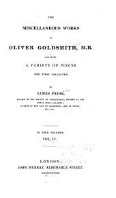 The Miscellaneous Works of Oliver Goldsmith, M. B.: Including a Variety of Pieces, Volume 4