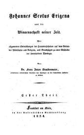 Johannes Scotus Erigena und die Wissenschaft seiner Zeit: mit allegemeinen Entwicklungen der Hauptwahrheiten auf dem Gebiete der Philosophie und Religion, und Grundzügen zur einer Geschichte der speculativen Theologie