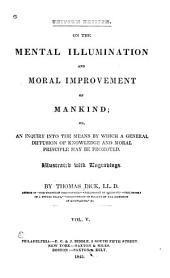 On the Mental Illumination and Moral Improvement of Mankind; Or An Inquiry Into the Means by which a General Diffusion of Knowledge and Moral Principle May be Promoted