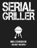 Serial Griller  Grey BBQ Cookbook   Secret Recipes for Men