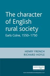 The Character of English Rural Society: Earls Colne, 1550-1750