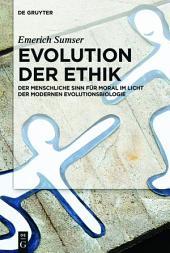 Evolution der Ethik: Der menschliche Sinn für Moral im Licht der modernen Evolutionsbiologie