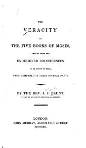 The veracity of the Five Books of Moses: argued from the undesigned coincidences to be found in them, when compared in their several parts