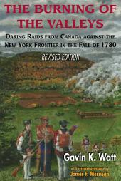 The Burning of the Valleys: Daring Raids from Canada Against the New York Frontier in the Fall of 1780