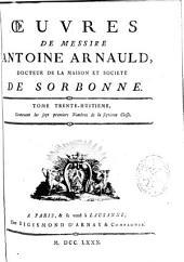 Oeuvres de messire Antoine Arnauld ...: Contenant les sept premiers nombres de la septieme classe. Tome trente-huitieme