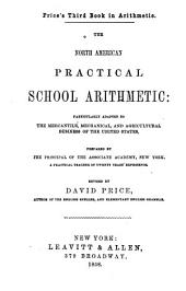 The North American practical school arithmetic: particularly adapted to the mercantile, mechanical, and agricultural business of the United States