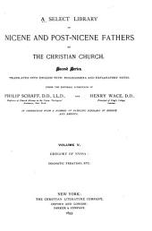 A Select Library of Nicene and Post-Nicene Fathers of the Christian Church: Gregory of Nyssa: Dogmatic treatises, etc. 1893