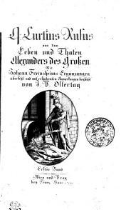 Q. Curtius Rufus von dem Leben und Thaten Alexanders des Grossen: Erster Band, Band 1