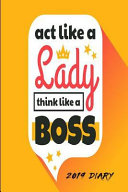 ACT Like a Lady Think Like a Boss 2019 Diary  2019 Weekly Planner for Girls   Women   Girl Boss Diary a Week to a Page