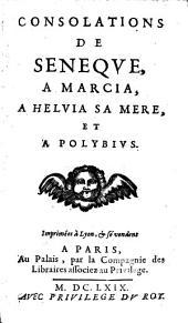 Les oeuvres: Consolations De Seneqve, A Marcia, A Helvia Sa Mere, Et A Polybivs, Volume7
