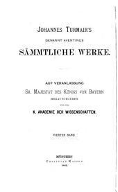 Johannes Turmair's genannt Aventinus sämmtliche werke: -5. Bd. Bayerische Chronik, hrsg. von Dr. Matthias von Lexer
