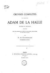 Oeuvres complètes du trouvère Adam de la Halle: poésies et musique