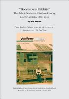 Boomtown Rabbits   The Rabbit Market in Chatham County  North Carolina  1880 1920 PDF