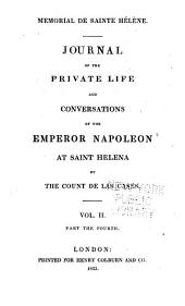 Mémorial de Sainte Hélène: journal of the private life and conversations of the Emperor Napoleon at St. Helena: Volume 4