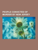 People Convicted of Murder by New Jersey