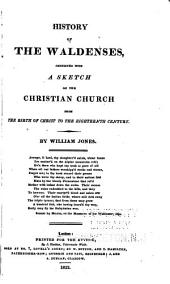 History of the Waldenses: connected with a sketch of the Christian church from the birth of Christ to the eighteenth century
