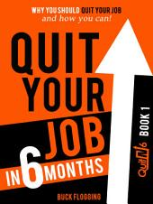 Quit Your Job in 6 Months: Book 1: Why You Should Quit Your Job and How You Can