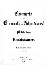 Eisenwerke oder Ornamentik der Schmiedekunst des Mittelalters und der Renaissance: Band 1