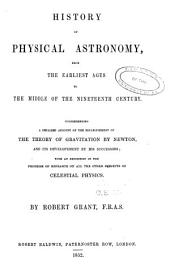 History of Physical Astronomy: From the Earliest Ages to the Middle of the 19th Century. Comprehending a Detailed Account of the Establishment of the Theory of Gravitation by Newton, and Its Development by His Successors; with an Exposition of the Progress of Research on All the Other Subjects of Celestial Physics