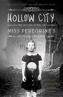 Hollow C  ty  The Second Novel of M  ss Peregr  ne s Ch  ldren  M  ss Peregr  ne s Home for Pecul  ar Ch  ldren  by Ransom R  ggs  2014  Hardcover PDF