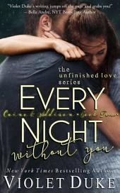 Every Night Without You: (Unfinished Love Series: Caine & Addison Duet, Book 2 of 2)