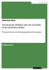 Das deutsche Debakel oder die Leerstelle in der deutschen Kultur: Über das Scheitern des Nibelungenliedes als Nationalepos