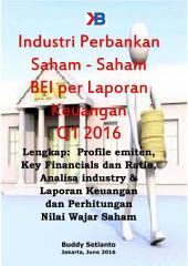 Industri Perbankan Saham-saham BEI per Laporan Keuangan Q1 2016: Lengkap Profile emiten, Key Financials dan Ratio, Analisa industry & Laporan Keuangan dan Perhitungan Nilai Wajar Saham
