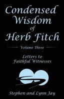 Condensed Wisdom of Herb Fitch Volume Three