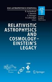 Relativistic Astrophysics and Cosmology – Einstein's Legacy: Proceedings of the MPE/USM/MPA/ESO Joint Astronomy Conference Held in Munich, Germany, 7-11 November 2005