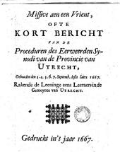 Missive aen een vrient, ofte kort bericht van de proceduren des eerweerden synodi van de provincie van Utrecht, gehouden den 3, 4, 5, 6, 7 septemb. deses iaers 1667. Rakende de leeninge eens leeraers in de gemeynte van Utrecht
