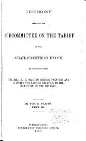 Testimony Taken by the Subcommittee on the Tariff of the Senate Committee on Finance in Connection with the Bill H.R. 9051: To Reduce Taxation and Simplify the Laws in Relation to the Collection of the Revenue ...