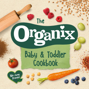 The Organix Baby and Toddler Cookbook Book