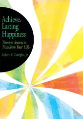 Achieve Lasting Happiness: Timeless Secrets to Transform Your Life