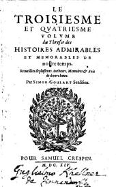 Thresor D'Histoires Admirables Et Memorables de nostre temps: Recueillies de plusieurs Autheurs, Memoires, & Auis de diuers endroits, Volumes3à4
