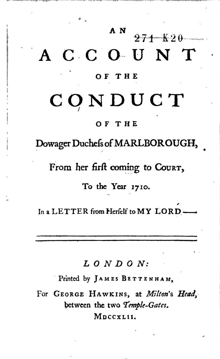 An Account of the Conduct of the Dowager Duchess of Marlborough, from Het First Coming to Court, to the Year 1710