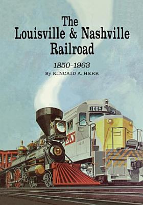The Louisville and Nashville Railroad  1850 1963 PDF