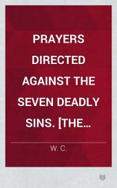 Prayers directed against the Seven Deadly Sins. [The preface signed: W. C.]