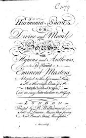 Harmonia Sacra, or Divine and Moral Songs, with Hymns and Anthems, by Several Eminent Masters. Adapted to the German Flute, with a thorough Bass for the Harpsichord or Organ, and an easy Introduction to Singing