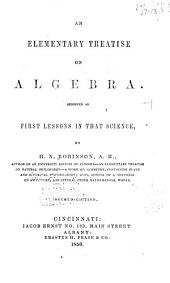 An Elementary Treatise on Algebra: Designed as First Lessons in that Science