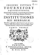 Josephi Pitton Tournefort... Institutiones rei herbaria...Editio tertia...